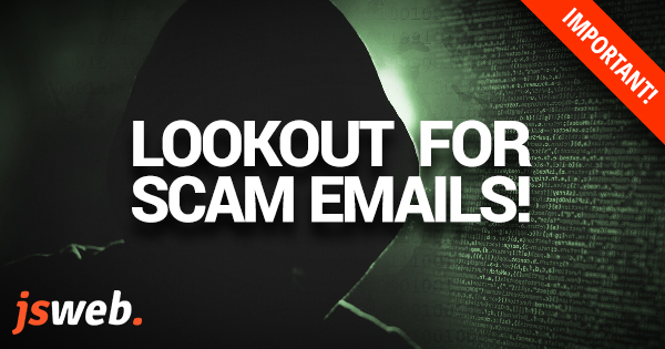 Be alert over new email scams! JSWeb